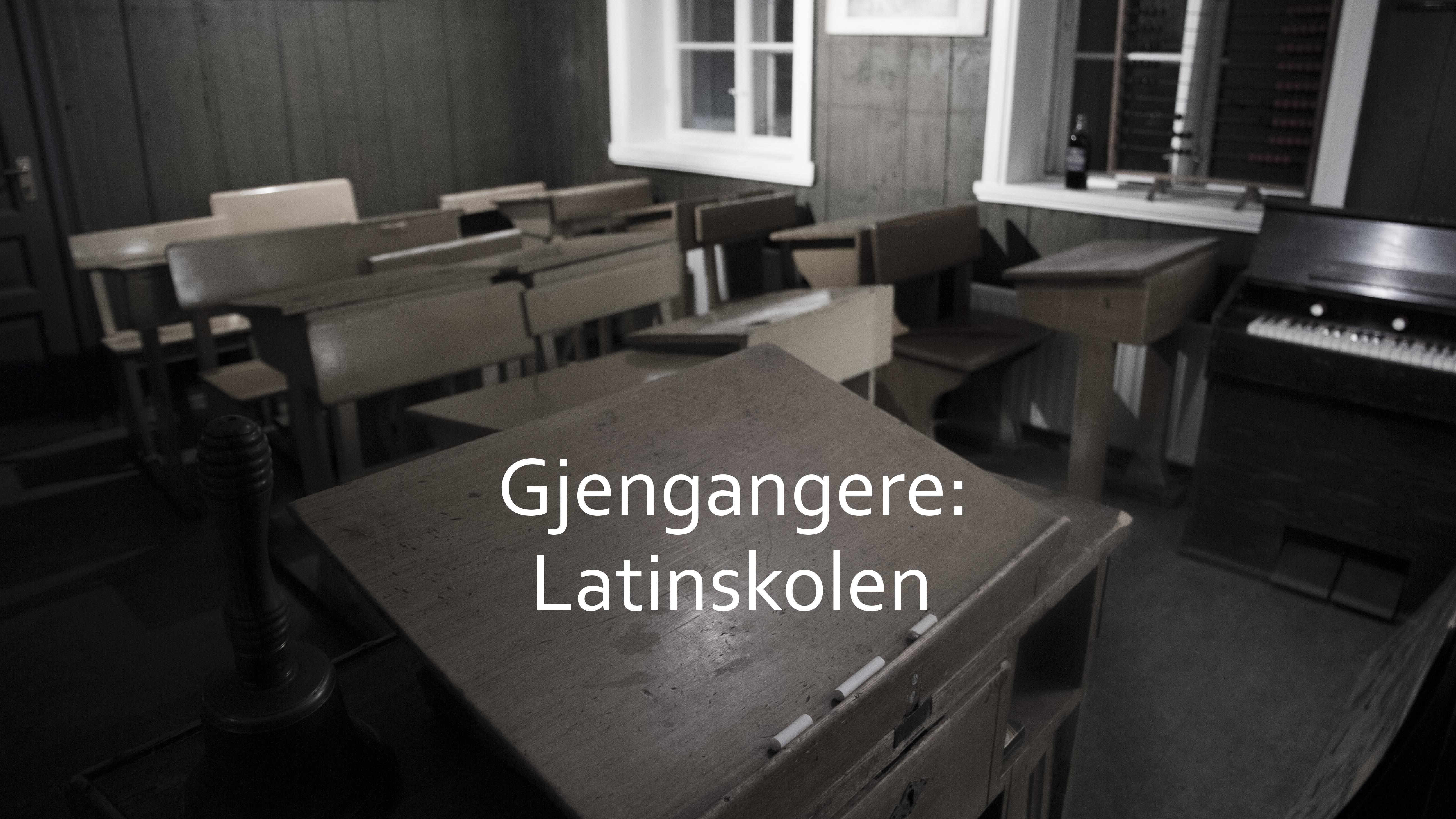 Gjengangere: Latinskolen