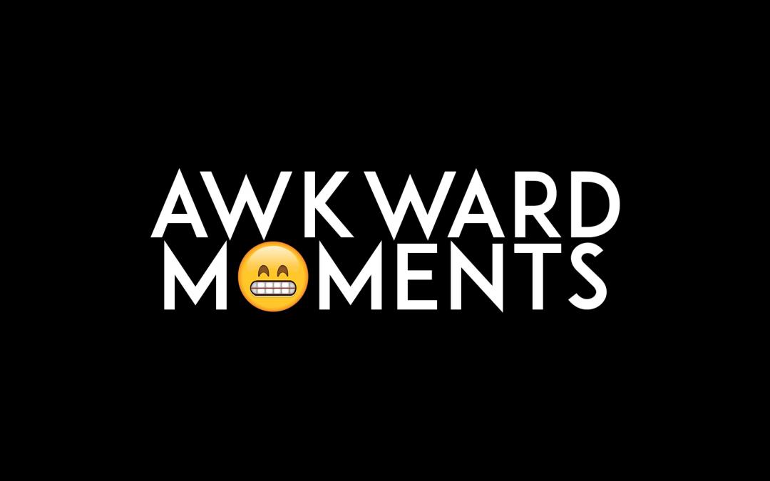 Awkward Moments: Episode 1