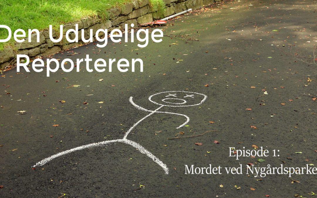 Den udugelige reporteren Episode 1: Mordet ved Nygårdsparken