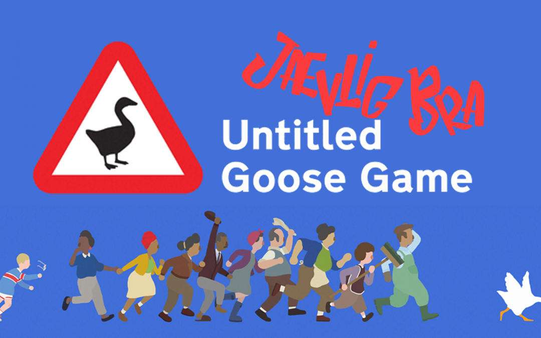 Jævlig Bra: Episode 5 – Untitled Goose Game