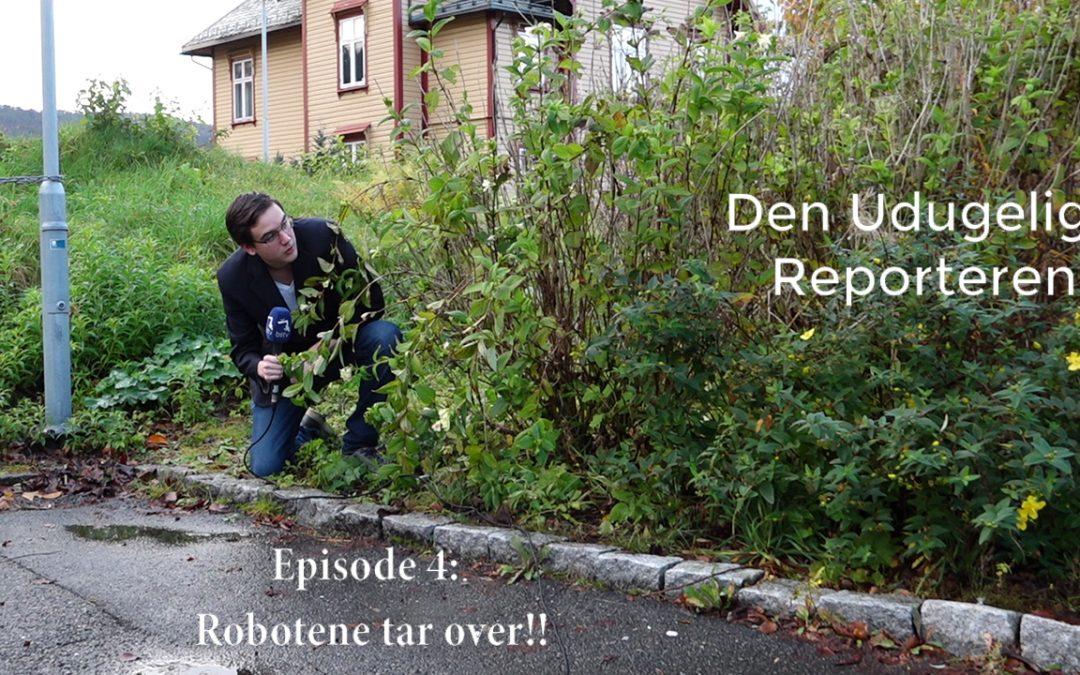 Den udugelige reporteren episode 4: Robotene tar over